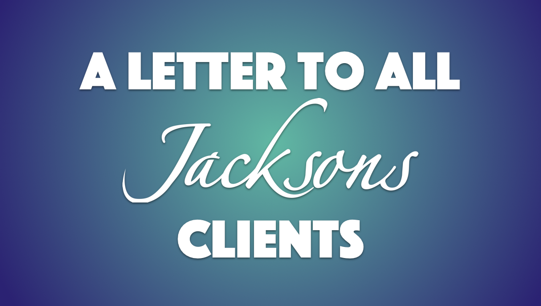 A letter to all Jacksons clients